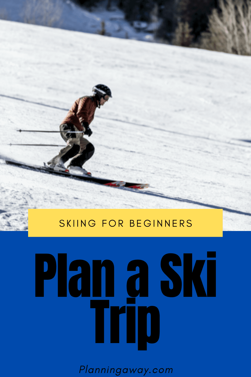 Plan A Ski Trip: The Ultimate Skiing For Beginners Guide